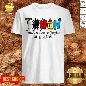 Gift Teach Love Inspire Teacher Life Shirt
