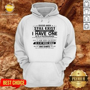 Good Men Still Exist I Have One He Is A Programmer But I Am His Queen Hoodie