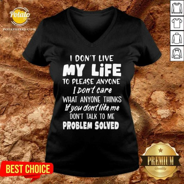 I Don'T Live My Life What Anyone Think If You Don'T Like Me Don't Talk To Me Problem Solved V-neck