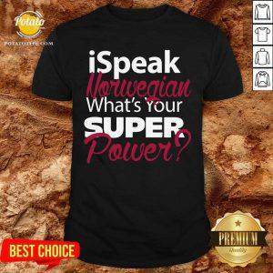 I Speak Norwegian What Your Super Power Shirt