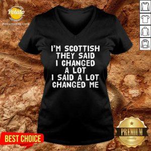 I'M Scottish They Said I Changed A Lot I Said A Lot Changed Me V-neck