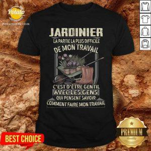 Jardinier La Partie La Plus Difficile De Mon Travail Shirt