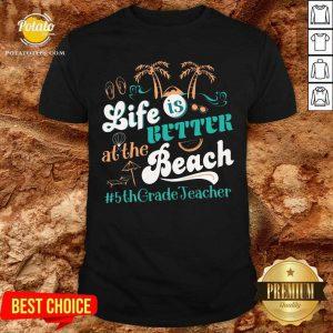 Life Is Better At The Beach 5th Grade Teacher Shirt