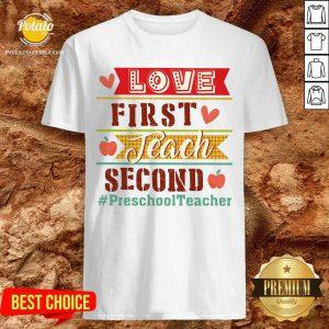 Love First Teach Second Preschool Teacher Shirt