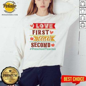 Love First Teach Second Preschool Teacher Sweatshirt