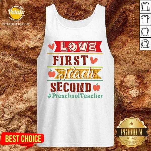 Love First Teach Second Preschool Teacher Tank Top
