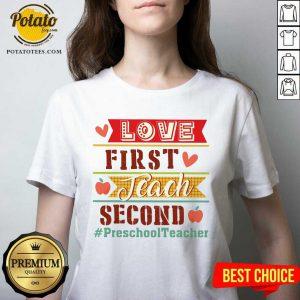 Love First Teach Second Preschool Teacher V-neck