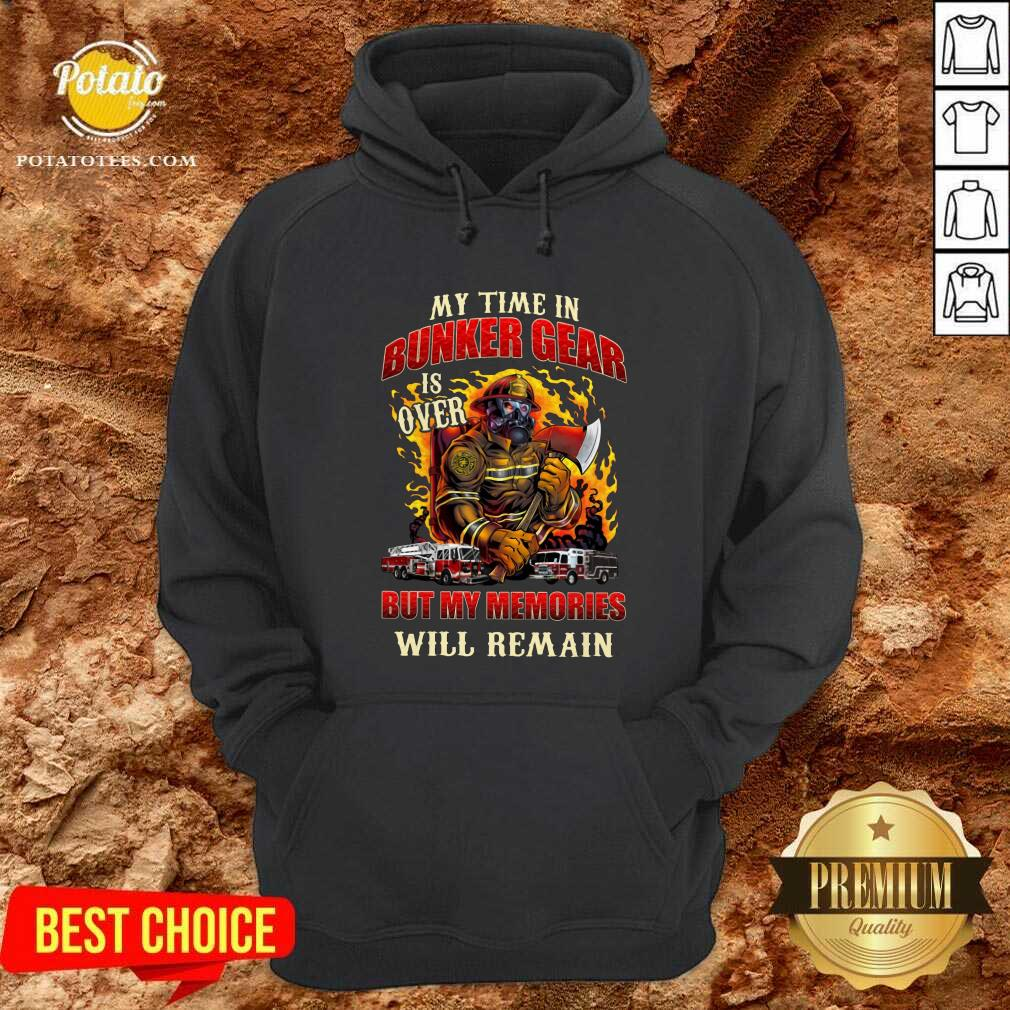 My Time In Bunker Gear Is Over But My Memories Will Remain Hoodie