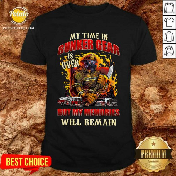 My Time In Bunker Gear Is Over But My Memories Will Remain Shirt