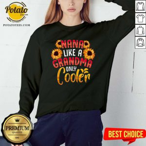 Nana Like A Grandma Only Cooler Sweatshirt