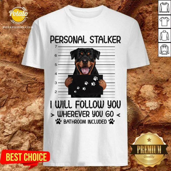 Rottweiler Personal Stalker I Will Follow You Bathroom Include Shirt