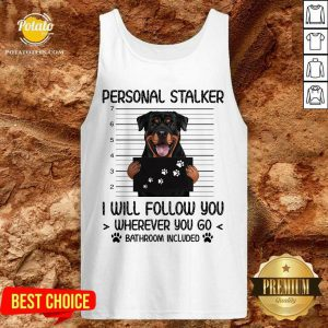 Rottweiler Personal Stalker I Will Follow You Bathroom Include Tank Top