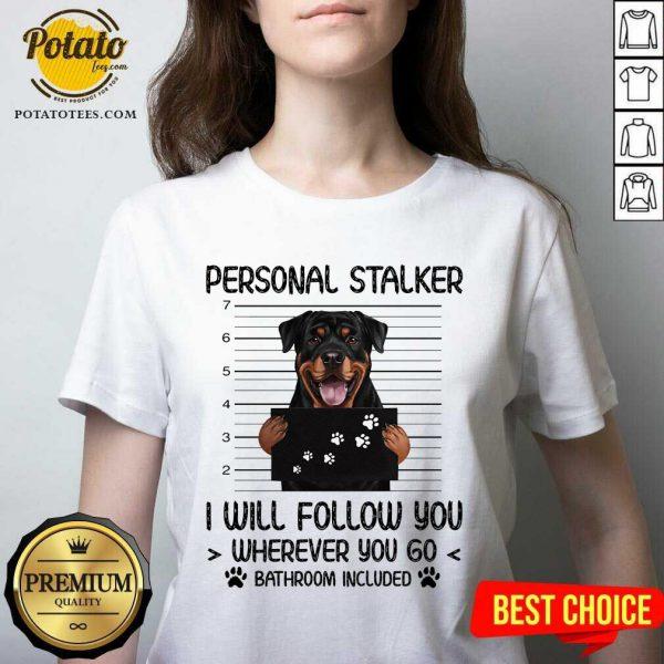 Rottweiler Personal Stalker I Will Follow You Bathroom Include V-neck