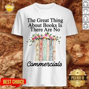 The Great Thing About Books Is There Are No Commercials Shirt