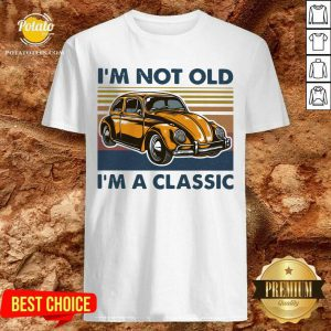 Volkswagen Beetle I'm Not Old I'm A Classic Vintage Shirt